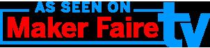 As seen on Maker Faire TV!